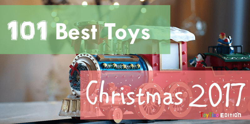 Best Christmas Toys - 2017 Edition